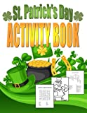 St. Patrick's Day Activity Book: Saint Patrick's Day Book for Kids Ages...