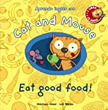 Cat and Mouse: Eat good food! (Cat And Mouse (anaya))
