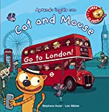 Cat and Mouse. Go to London! (PRIMEROS LECTORES (1-5 años) - Cat and...